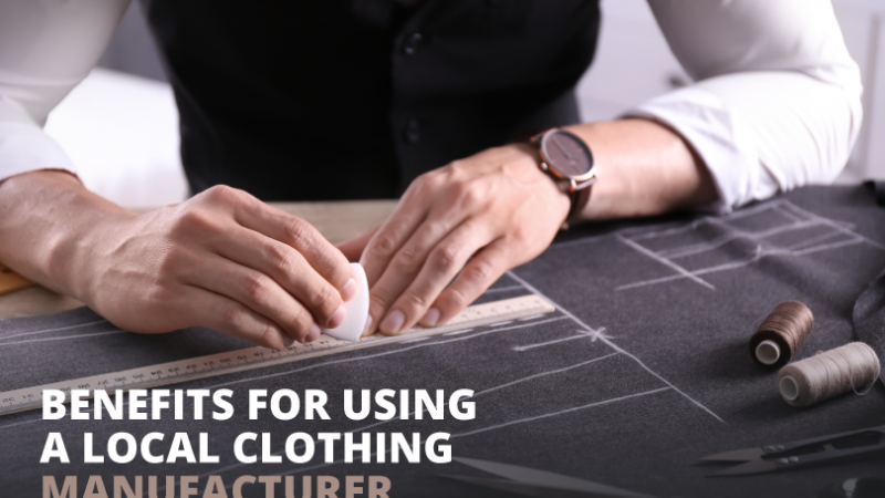 Benefits of Using A Local Cloth Manufacturer
