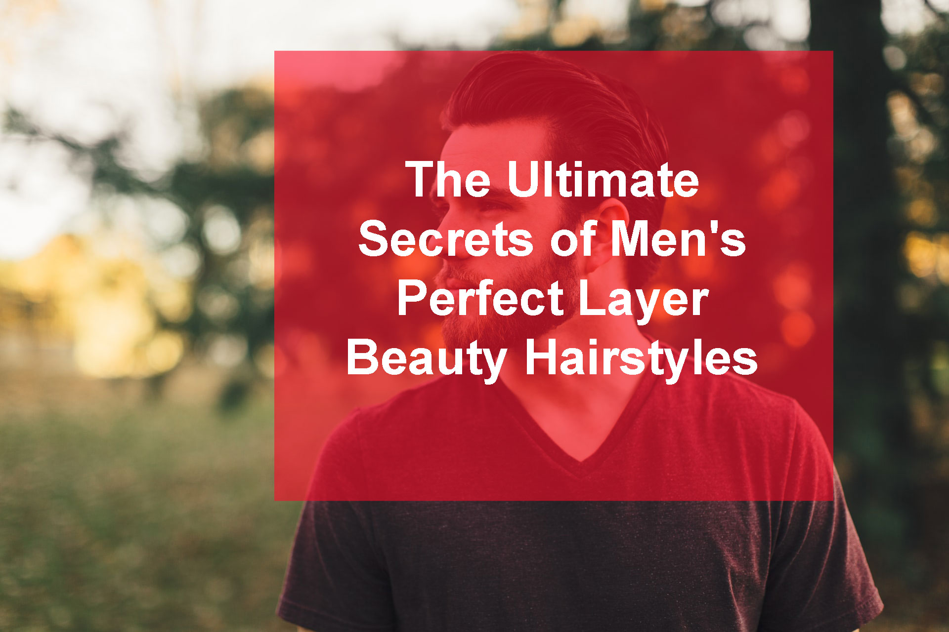 The Ultimate Secrets of Men's Perfect Layer Beauty Hairstyles