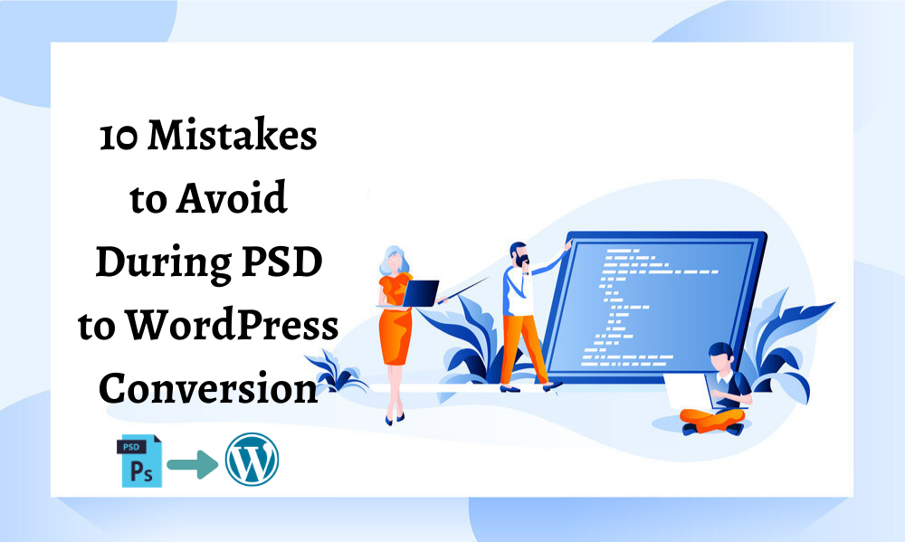 10 Mistakes To Avoid During PSD To WordPress Conversion