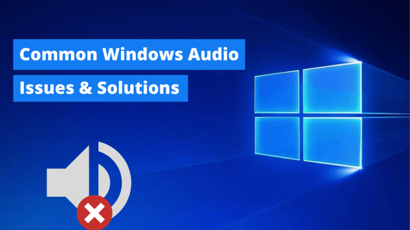 Solutions to Troubleshoot Common Audio Issues in Windows 10 PC